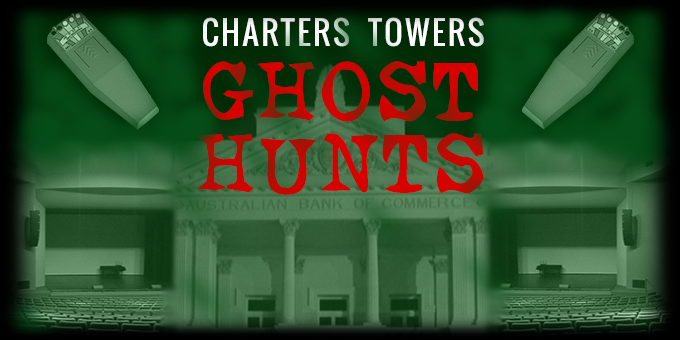 Charters Towers Ghost Hunts